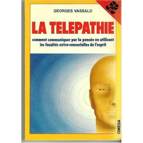 La télépathie - Comment communiquer par la pensée en utilisant les facultés extra-sensorielles de l'esprit