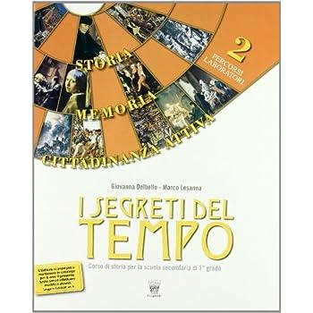 I Segreti Del Tempo. Storia, Memoria, Cittadinanza Attiva. Per La Scuola Media: 2