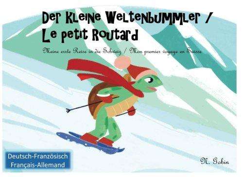 Der kleine Weltenbummler in der Schweiz / Le petit Routard en Suisse   Zweisprachiges Kinderbuch / Livre bilingue pour enfants: Deutsch - Franzoesisch ... - francais   ab 1 - 6 Jahre / de 1 - 6 ans