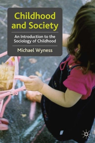 Childhood and Society: An Introduction to the Sociology of Childhood by Michael Wyness (2006-03-24)