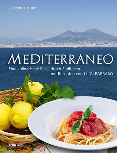 Mediterraneo: Eine kulinarische Reise durch Süditalien mit Rezepten von Luigi Barbaro