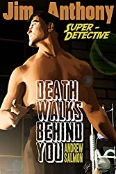 DEATH WALKS BEHIND YOU: A Jim Anthony Super-Detective Adventure