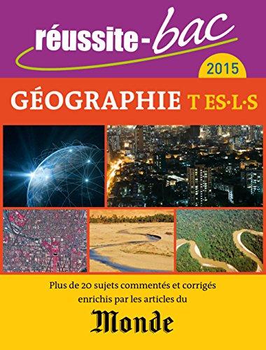 Réussite-bac 2015 - Géographie, Terminale séries ES, L et S (avec Le Monde)