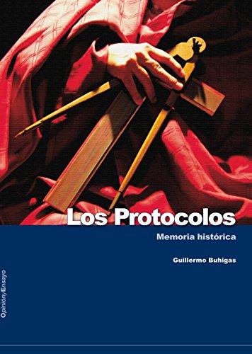 Los protocolos. Memoria histórica.: Parte I de la trilogía (Opinión y Ensayo) por Guillermo  Buhigas