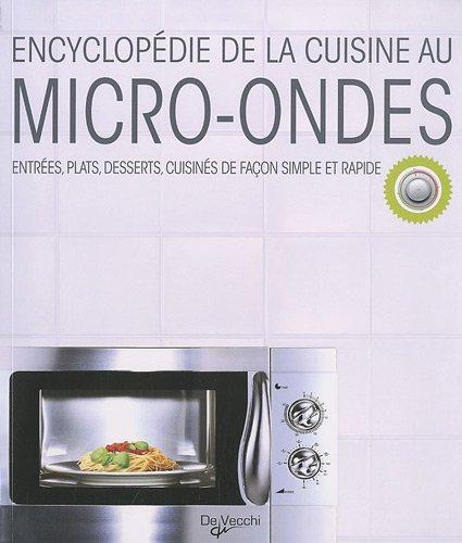 Encyclopdie de la cuisine au micro-ondes : Entres, plats, desserts, cuisins de faon simple et rapide