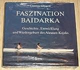 Faszination Baidarka - Geschichte, Entwicklung und Wiedergeburt des Aleuten-Kajaks