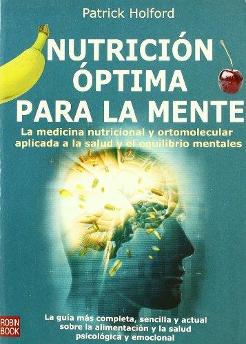 Nutrición óptima para la mente: La medicina nutricional y ortomolecular aplicada a la salud y el equilibrio mentales. (Alternativas Salud Natural) por Patrick Holford