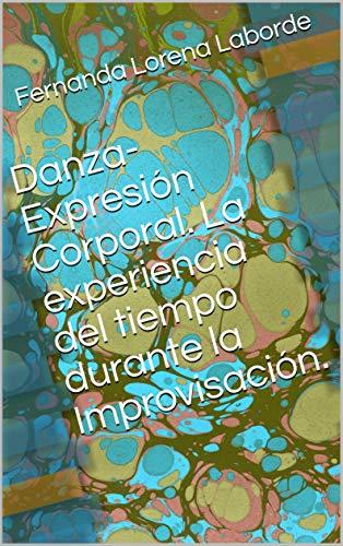Danza-Expresión Corporal. La experiencia del tiempo durante la Improvisación. por Fernanda Lorena Laborde