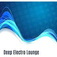Deep Electro Lounge – Chill Out Electronic, Downbeats, Lounge, Ambient, Trance