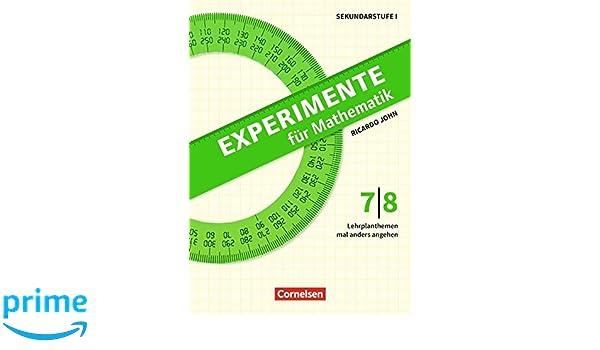 Experimente für Mathematik Klasse 7/8: Lehrplanthemen mal anders ...