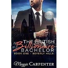The British Billionaire Bachelor: Beverly Hills: Alpha Male Dominant Billionaire Series