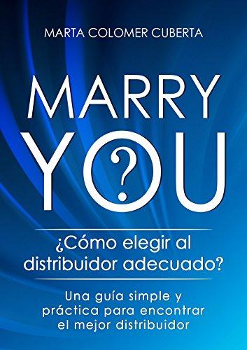 Marry You?: ¿Como elegir al distribuidor adecuado? Una guía simple y práctica para encontrar el mejor distribuidor por Marta Colomer Cuberta