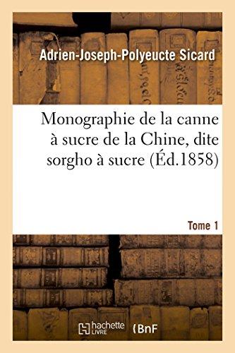 Monographie de la canne à sucre de la Chine, dite sorgho à sucre. Tome 1