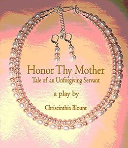 Honor Thy Mother: Tale of an Unforgiving Servant (English Edition) di [Blount, Chriscinthia]