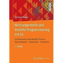 Nichtsequentielle und Verteilte Programmierung mit Go: Synchronisation nebenläufiger Prozesse: Kommunikation – Kooperation – Konkurrenz