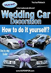 WEDDING CAR DECORATION - HOW TO DO IT YOURSELF (How to decorate wedding cars?) (English Edition)
