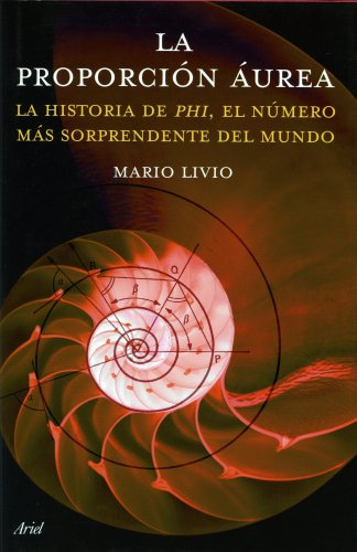 La proporción áurea: La historia de Phi, el número más sorprendente del mundo por Mario Livio