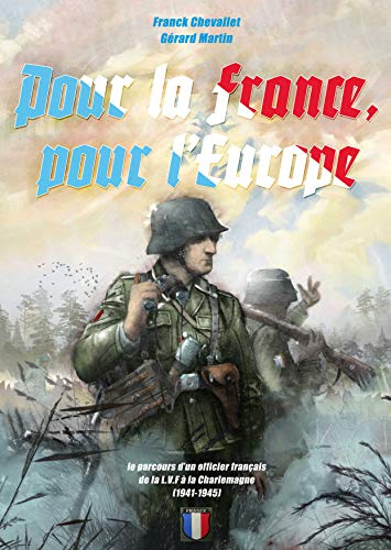 Pour la France, pour l'Europe: Le parcours d'un officier français de la LVF à la Charlemagne (1941 - 1945) par Franck CHEVALLET