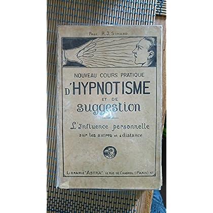 Prof R.-J. Simard. Nouveau cours pratique d'hypnotisme et de suggestion. L'influence personnelle sur les autres et à distance