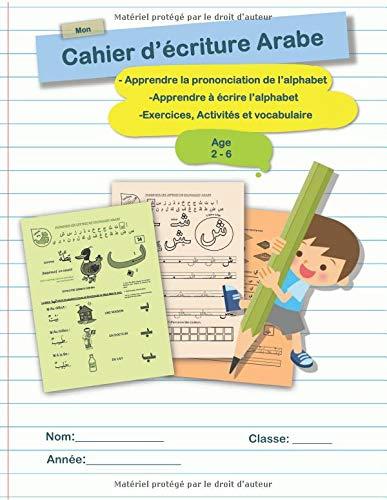 Mon Cahier d'écriture Arabe - Apprendre la prononciation de l'alphabet -  Apprendre à écrire l'alphabet - Exercices, Activités et vocabulaire age 2 - 6