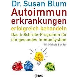 Autoimmunerkrankungen erfolgreich behandeln: Das 4-Schritte-Programm für ein gesundes Immunsystem