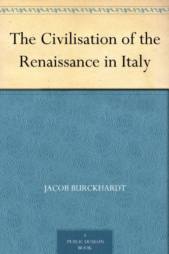 The Civilisation of the Renaissance in Italy (English Edition) par Jacob Burckhardt