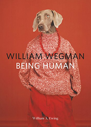 William Wegman: Being Human por William A. Ewing
