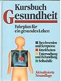 Kursbuch Gesundheit Fahrplan für ein gesundes Leben Beschwerden und Symptome Krankheiten Untersuchung und Behandlung Selbsthilfe