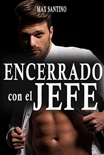 Encerrado con el jefe: (Erotica gay en español) de [Santino, Max