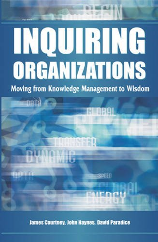 Inquiring Organizations: Moving from Knowledge Management to Wisdom