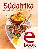 Südafrika: Unsere 100 besten Rezepte in einem Kochbuch