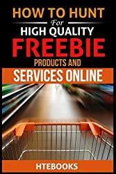 How To Hunt For High Quality Freebie Products and Services Online by HTeBooks (2016-07-01)