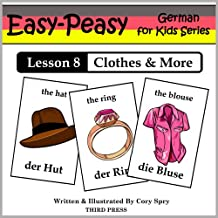 German Lesson 8: Clothes, Shoes, Jewelry & Accessories (Easy-Peasy German For Kids Series) (English Edition)
