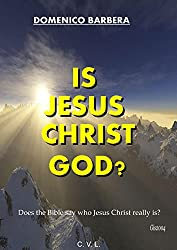 IS   JESUS CHRIST  GOD?  -  Does the Bible say who Jesus Christ really is? (English Edition)