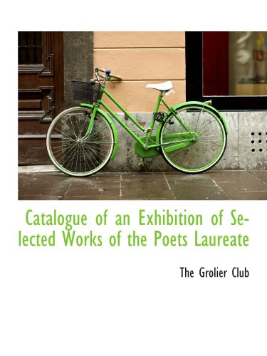 Catalogue of an Exhibition of Selected Works of the Poets Laureate