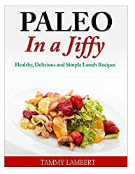 Paleo in a Jiffy: Healthy, Delicious and Simple Lunch Recipes by Tammy Lambert (2014-05-07)