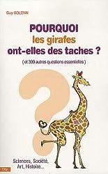Pourquoi les girafes ont-elles des taches ? : Et 399 autres questions essentielles