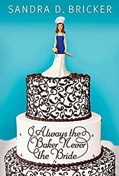 Always the Baker, Never the Bride (Another Emma Rae Creation Book 1) (English Edition) di [Bricker,  Sandra D.]