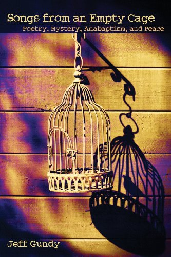 Songs From An Empty Cage Poetry Mystery Anabaptism And Peace C Henry Smith