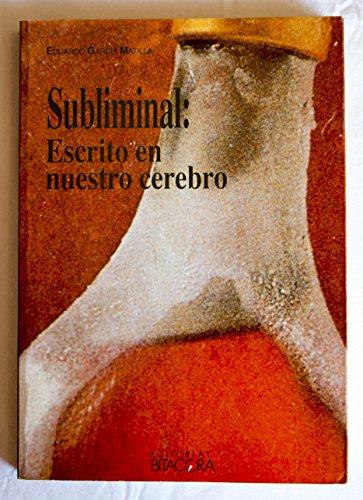 Subliminal - escrito en nuestro cerebro por Eduardo Garcia Matilla