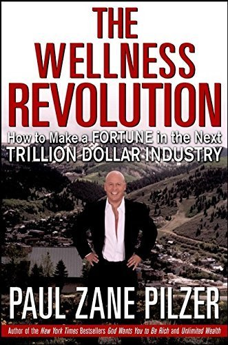 the-wellness-revolution-how-to-make-a-fortune-in-the-next-trillion-dollar-industry-by-paul-zane-pilz