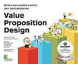 Value Proposition Design. Come creare prodotti e servizi che i clienti desiderano