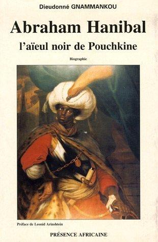 Abraham Hanibal. L'Aieul noir de Pouchkine par Dieudonné Gnammankou