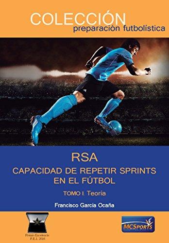 RSA. Capacidad Repetir Sprints En El Futbol. Tomo I Teoría