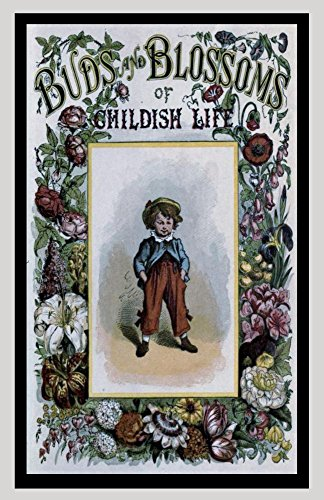 Buds and Blossoms of Childish Life (Illustrated, Annotated) (Treasured Illustrated Classics Book 9) (English Edition) Wallace Blossom