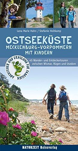 Ostseeküste Mecklenburg-Vorpommern mit Kindern: 55 Wander- und Entdeckertouren zwischen Wismar, Rügen und Usedom (Abenteuer und Erholung für Familien) - Planung Kindern Mit
