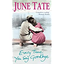 Every Time You Say Goodbye: A powerful saga of passion and desire