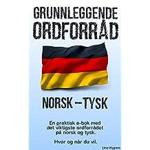 Grunnleggende Ordforråd Norsk - Tysk: En praktisk e-bok med det viktigste ordforrådet på engelsk og tysk (Norwegian Edition)