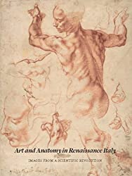 Art and Anatomy in Renaissance Italy - Images from  a Scientific Revolution