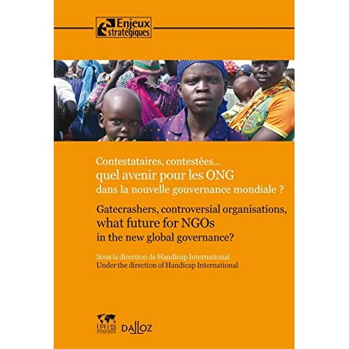 Contestataires, contestées : quel avenir pour les ONG dans la nouvelle gouvernance mondiale ? - 1ère: Gatecrashers, controversial organisations, what future for NGOs in the new global governance ?